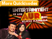 Entertainment Ke Liye Aur Bhi Kuch Karega-Quickisodes