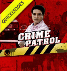 Crime Patrol 3 - Quickisodes